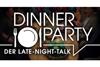 Dinner Party der late night talk